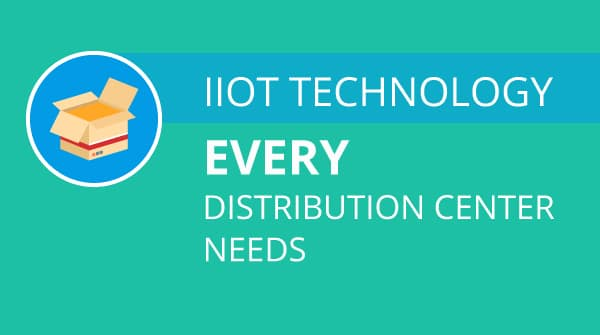 IIoT Technology Every Warehouse and Distribution Center Needs in 2017