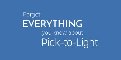 """Blue background with white text that says, """"Forget Everything You Know About Pick-to-Light""""."""